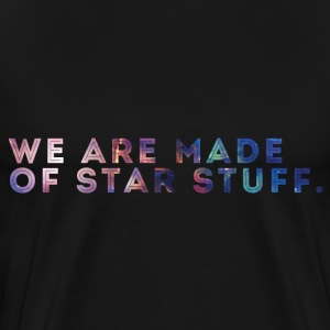 We Are Made of Star Stuff. - Men's Premium T-Shirt