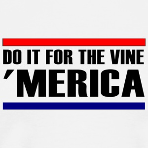 DO IT FOR THE VINE MERICA TSHIRT - Men's Premium T-Shirt
