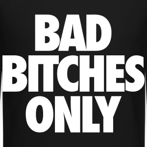 Bad Bitches Only Long Sleeve Shirts - Crewneck Sweatshirt