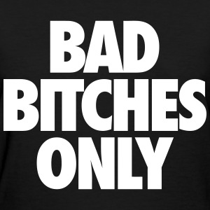 Bad Bitches Only Women's T-Shirts - Women's T-Shirt