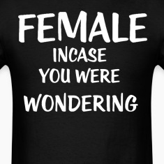 Female Incase you were wondering T-Shirts