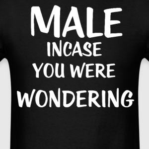 Male Incase you were wondering T-Shirts - Men's T-Shirt