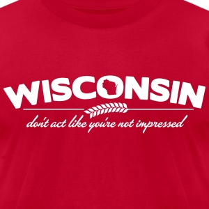 WISCONSIN DON'T ACT LIKE YOU'RE NOT IMPRESSED T-Shirts - Men's T-Shirt by American Apparel