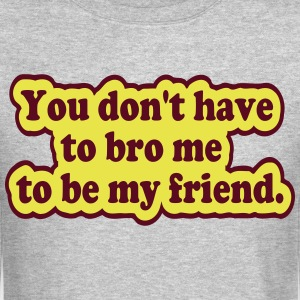 You Don't Have to Bro Me Long Sleeve Shirts - Crewneck Sweatshirt