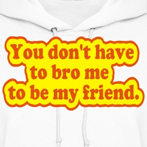 You Don't Have to Bro Me Hoodies - Women's Hoodie