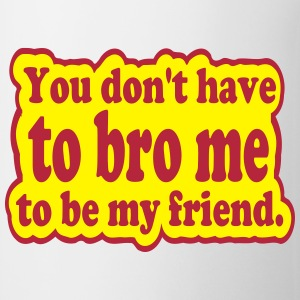 You Don't Have to Bro Me Bottles & Mugs - Coffee/Tea Mug
