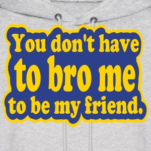 You Don't Have to Bro Me Hoodies - Men's Hoodie
