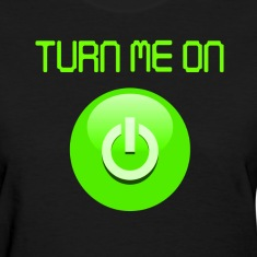 Turn Me on Women's T-Shirts
