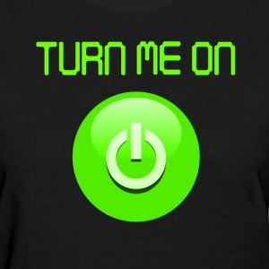 Turn Me on Women's T-Shirts - Women's T-Shirt