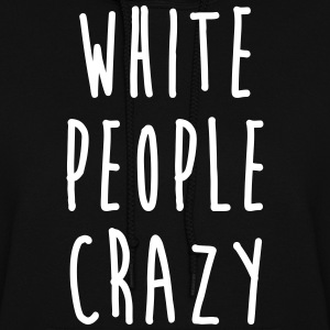 White People Crazy Hoodies - Women's Hoodie
