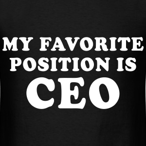 My Favorite Position Is CEO T-Shirts - Men's T-Shirt