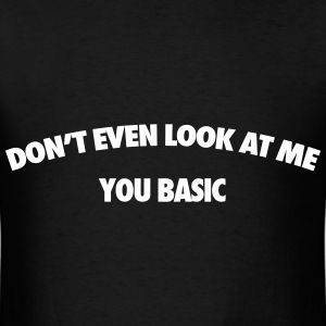 Don't Even Look At Me You Basic T-Shirts - Men's T-Shirt