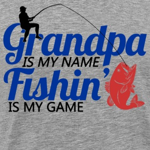 grandpa_is_my_neme_fishing_is_my_game T-Shirts - Men's Premium T-Shirt