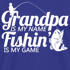 grandpa_is_my_name_fishin_is_my_game T-Shirts - Men's Premium T-Shirt