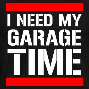 i_need_my_garage_time T-Shirts - Men's Premium T-Shirt