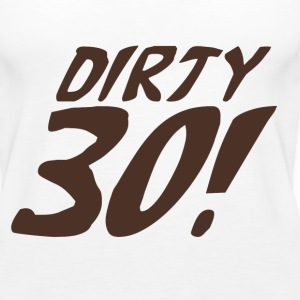 Dirty 30 - Women's Premium Tank Top
