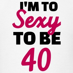 Sexy 40 Birthday T-Shirts