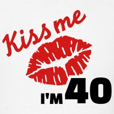 Kiss me 40 Birthday T-Shirts