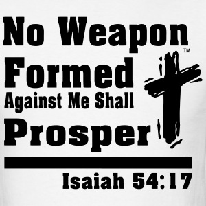 NO WEAPON FORMED AGAINST ME SHALL PROSPER T-Shirts - Men's T-Shirt
