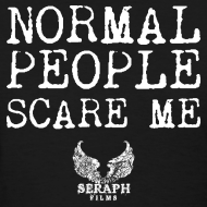 Design ~ Normal People Scare Me Woman's T