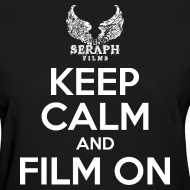 Design ~ Keep Calm and Film On Woman's T-Shirt