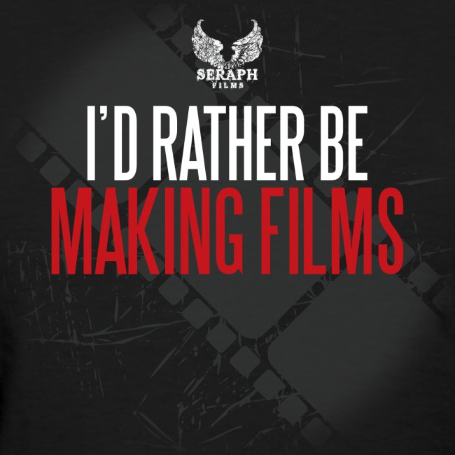 I'd Rather Be Making Films Woman's T-Shirt