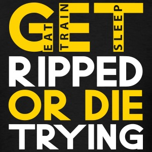Get Ripped or Die Trying - Men's T-Shirt