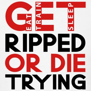 Get Ripped or Die Trying! - Men's T-Shirt
