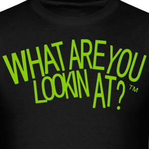 WHAT ARE YOU LOOKIN AT? - Men's T-Shirt