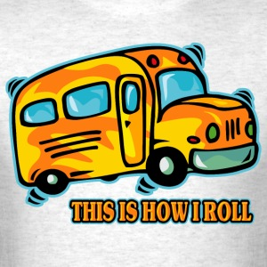How I Roll School Bus T-Shirts - Men's T-Shirt