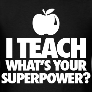 I Teach What's You Superpower? T-Shirts - Men's T-Shirt