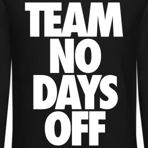 Team No Days Off Long Sleeve Shirts - Crewneck Sweatshirt