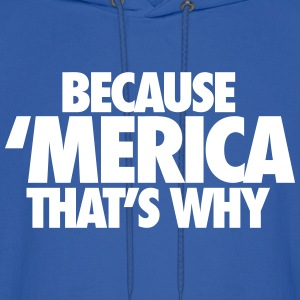 Because Merica That's Why Hoodies - Men's Hoodie