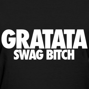 Gratata Swag Bitch Women's T-Shirts - Women's T-Shirt