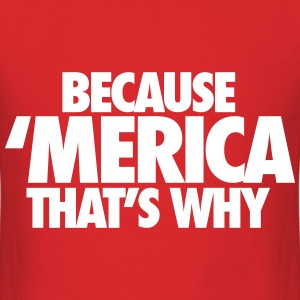 Because Merica That's Why T-Shirts - Men's T-Shirt