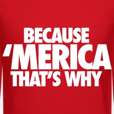 Because Merica That's Why Long Sleeve Shirts