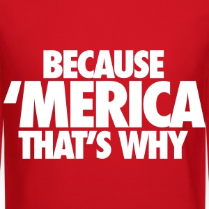 Because Merica That's Why Long Sleeve Shirts - Crewneck Sweatshirt