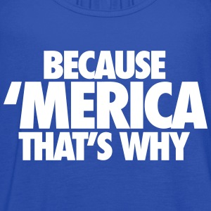 Because Merica That's Why Tanks - Women's Flowy Tank Top by Bella