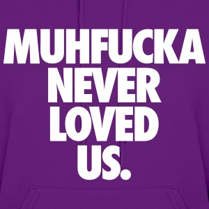 Muhfucka Never Love Us Hoodies - Women's Hoodie