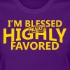 Im blessed and highly favored - Women's T-Shirt