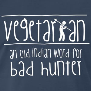 Vegetarian: an old indian word for bad hunter! T-Shirts - Men's Premium T-Shirt