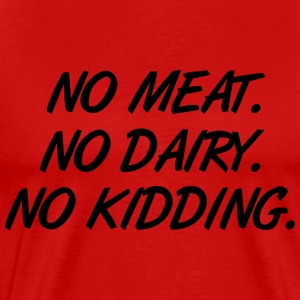 Vegan - No meat. No Dairy. No Kidding. T-Shirts - Men's Premium T-Shirt