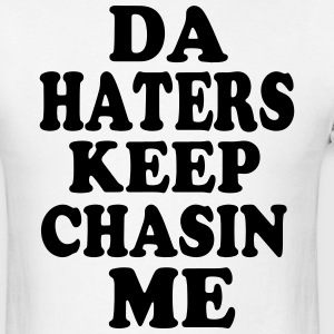 DA HATERS KEEP CHASIN ME - Men's T-Shirt