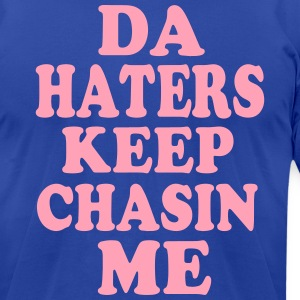 DA HATERS KEEP CHASIN ME T-Shirts - Men's T-Shirt by American Apparel