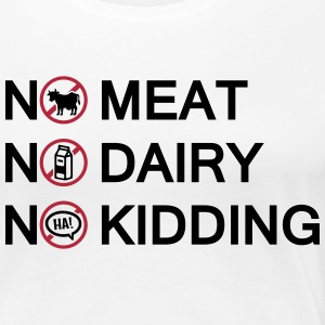 Vegan - No meat. No Dairy. No Kidding. Women's T-Shirts - Women's Premium T-Shirt