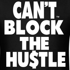 CAN'T BLOCK THE HUSTLE