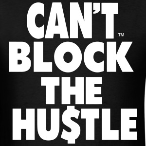 CAN'T BLOCK THE HUSTLE - Men's T-Shirt