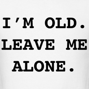 I'm Old. Leave Me Alone. - Men's T-Shirt