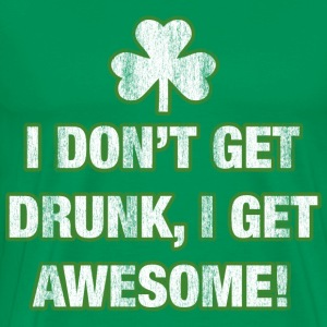 I Don't Get Drunk, I Get Awesome! - Men's Premium T-Shirt