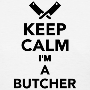 Keep calm I'm a Butcher Women's T-Shirts - Women's T-Shirt